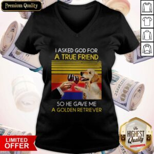 Wine I Asked God For A True Friend So Have Gave Me A Golden Retriever Vintage Retro V-neck