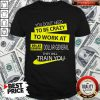 You Don't Need To Be Crazy To Work At Dollar General They Will Train You Shirt