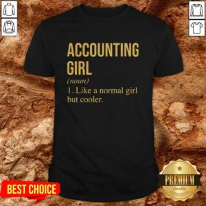 Accounting Girl Like A Normal Girl But Cooler Shirt