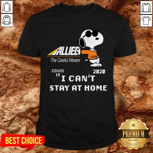 Allied The Careful Movers Snoopy Covid 19 2020 I Can't Stay At Home Shirt