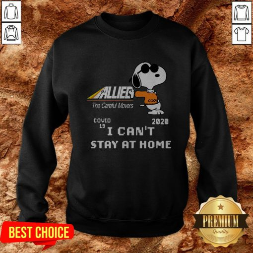 Allied The Careful Movers Snoopy Covid 19 2020 I Can't Stay At Home Sweatshirt