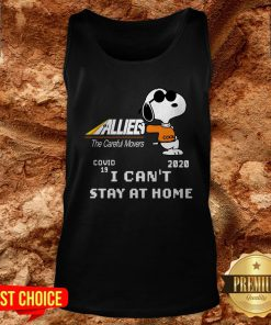 Allied The Careful Movers Snoopy Covid 19 2020 I Can't Stay At Home Tank Top