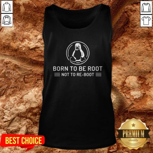 Born To Be Root Not To Reboot Tank Top