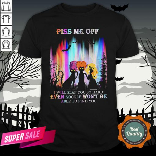 Cat Hocus Pocus Piss Me Off I Will Slap You So Hard Even Google Won't Be Able To Find You Shirt