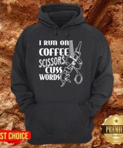 Cute I Run On Coffee Scissors Cuss Words Hoodie