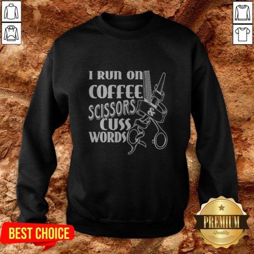Cute I Run On Coffee Scissors Cuss Words Sweatshirt