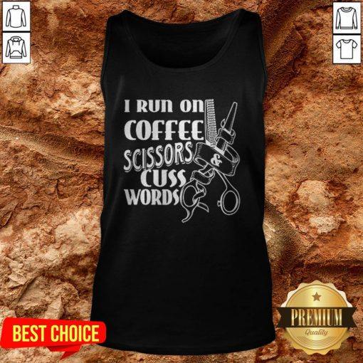 Cute I Run On Coffee Scissors Cuss Words Tank Top