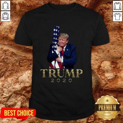 Donald Trump Hug American Flag 2020 Shirt