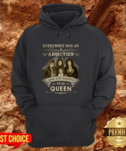 Everybody Has An Addiction Mine Just Happens To Be Queen HoodieEverybody Has An Addiction Mine Just Happens To Be Queen Hoodie