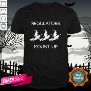 Funny Halloween Witch Regulators Mount Up Tee ShirtFunny Halloween Witch Regulators Mount Up Tee Shirt