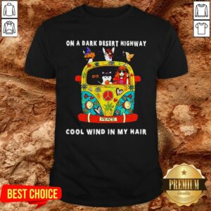 Girl And Cats On A Dark Desert Highway Cool Wind In My Hair Shirt