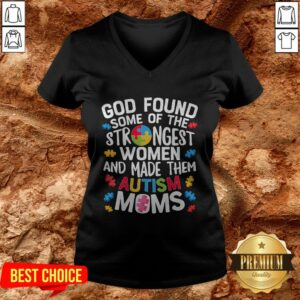 God Found Some Of The Strongest Women And Made Them Autism Moms V-neck