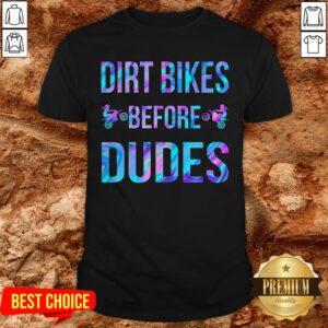 Good Dirt Bikes Before Dudes Shirt