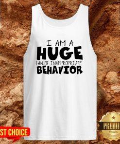I Am A Huge Fan Of Inappropriate Behavior Tank Top