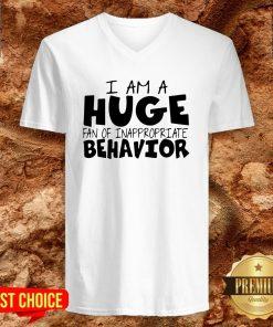 I Am A Huge Fan Of Inappropriate Behavior V-neck
