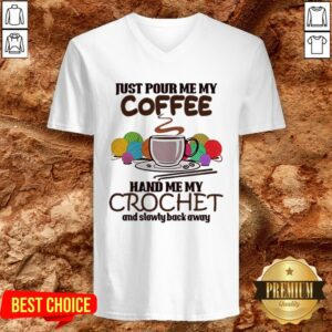 Just Pour Me My Coffee Hand Me My Crochet And Slowly Back Away V-neck