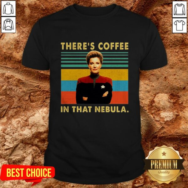 Kathryn Janeway There's Coffee In That Nebula ShirtKathryn Janeway There's Coffee In That Nebula Shirt