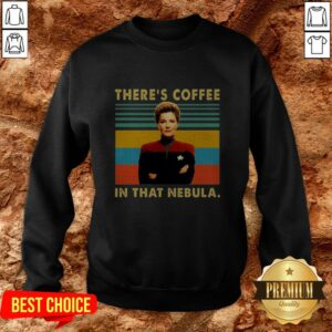 Kathryn Janeway There's Coffee In That Nebula Sweatshirt