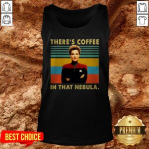 Kathryn Janeway There's Coffee In That Nebula Tank Top