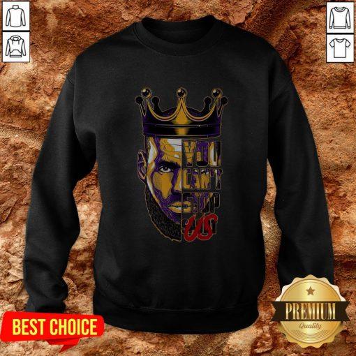 Lebron James King You Can't Stop Sweatshirt