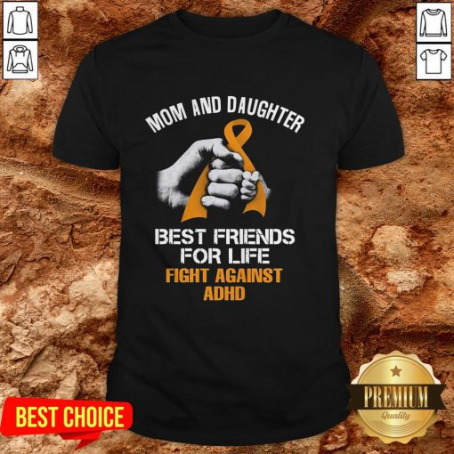 Mom And Daughter Best Friends For Life Fight Against Adhd Shirt