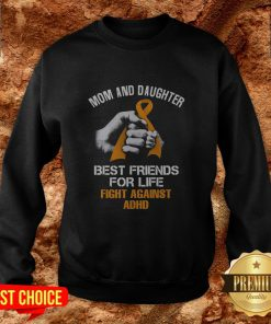 Mom And Daughter Best Friends For Life Fight Against Adhd Sweatshirt
