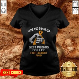 Mom And Daughter Best Friends For Life Fight Against Adhd V-neck