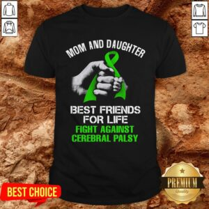 Mom And Daughter Best Friends For Life Fight Against Cerebral Palsy Shirt