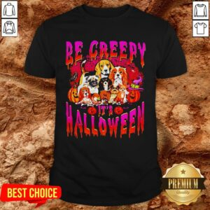 Nice Dogs Be Creepy It's Halloween Shirt