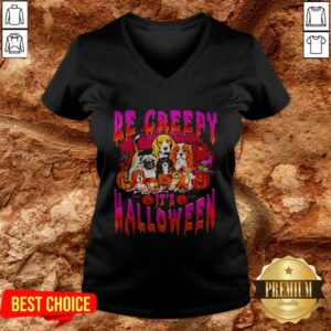 Nice Dogs Be Creepy It's Halloween V-neck
