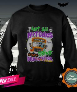 Not All Witches Drive Broomstick Pumpkin Ghost Halloween SweatshirNot All Witches Drive Broomstick Pumpkin Ghost Halloween Sweatshirtt