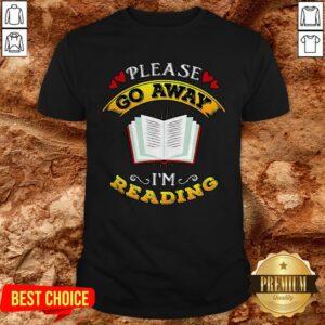 Please Go Away I'm Reading Shirt