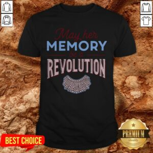 RBG May Her Memory Be A Revolution Shirt