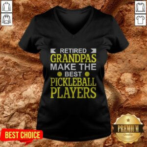 Retired Grandpas Make The Best Pickleball Players V-neck