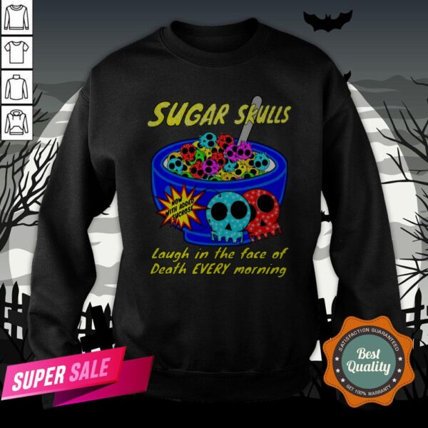Sugar Skulls Cereal Laugh In The Face Of Death Every Morning Muertos Sweatshirt