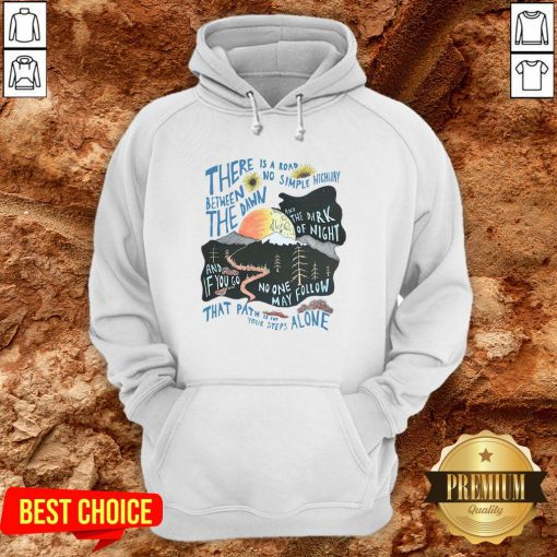 There Is A Road Between No Simple Highway The Dawn And The Dark Of Night Hoodie