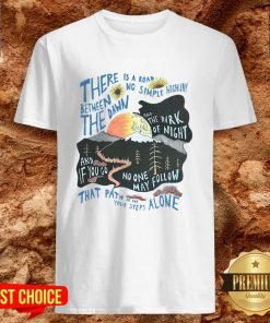 There Is A Road Between No Simple Highway The Dawn And The Dark Of Night Shirt