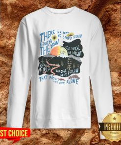 There Is A Road Between No Simple Highway The Dawn And The Dark Of Night Sweatshirt