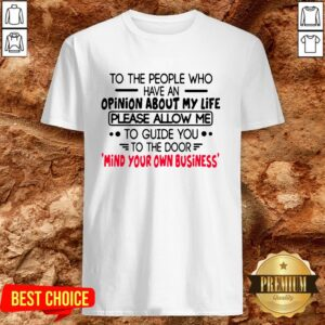 To The People Who Have An Opinion About My Life Please Allow Me To Guide You To The Door Shirt