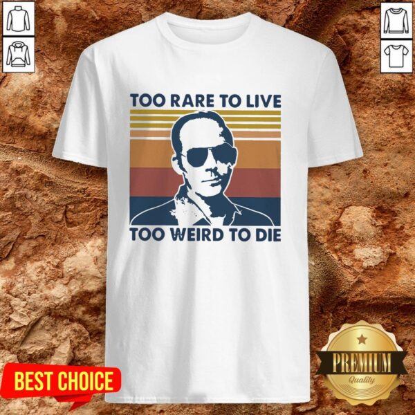 Too Rare To Live Too Weird To Die Shirt