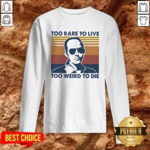 Too Rare To Live Too Weird To Die Sweatshirt
