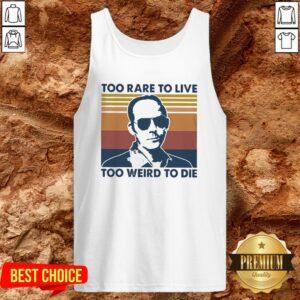 Too Rare To Live Too Weird To Die Tank Top