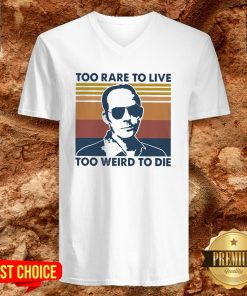 Too Rare To Live Too Weird To Die V-neck