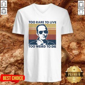 Too Rare To Live Too Weird To Die V-neck