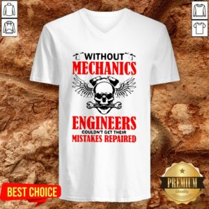 Without Mechanics Engineers Couldn't Get Their Mistakes Repaired V-neck