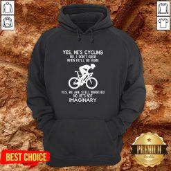 Yes He's Cycling No I Don't Know When He'll Be Home He's Not Imaginary Hoodie