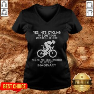 Yes He's Cycling No I Don't Know When He'll Be Home He's Not Imaginary V-neck