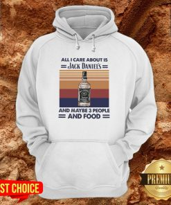 All I Care About Is Jack Daniel's And Maybe 3 People And Food Vintage Hoodie