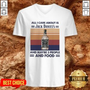 All I Care About Is Jack Daniel's And Maybe 3 People And Food Vintage V-neck