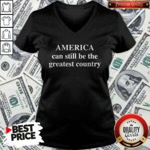 America Can Still Be The Greatest Country V-neck - Design By Potatotees.com